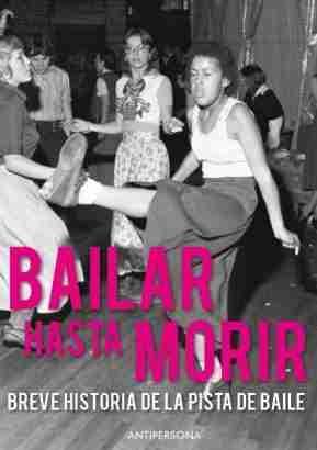 BAILAR HASTA MORIR. BREVE HISTORIA DE LA PISTA DE BAILE
